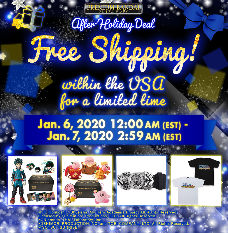 PREMIUM BANDAI After-Holiday Deal Free Shipping! within the USA for a limited time Jan.6, 2020 12:00 AM(EST)-Jan.7, 2020 2:59 AM(EST)